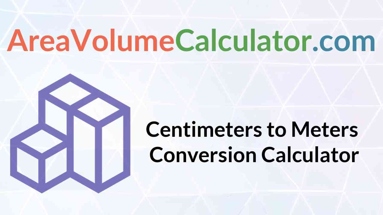 Centimeters To Meters Conversion Calculator