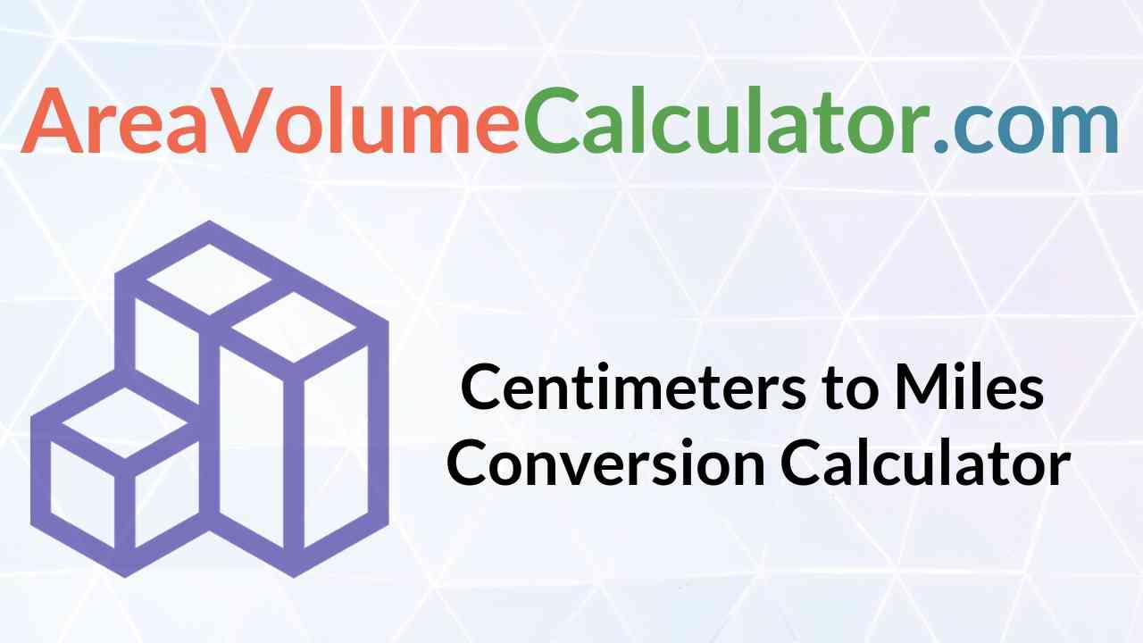 Centimeters To Miles Conversion Calculator