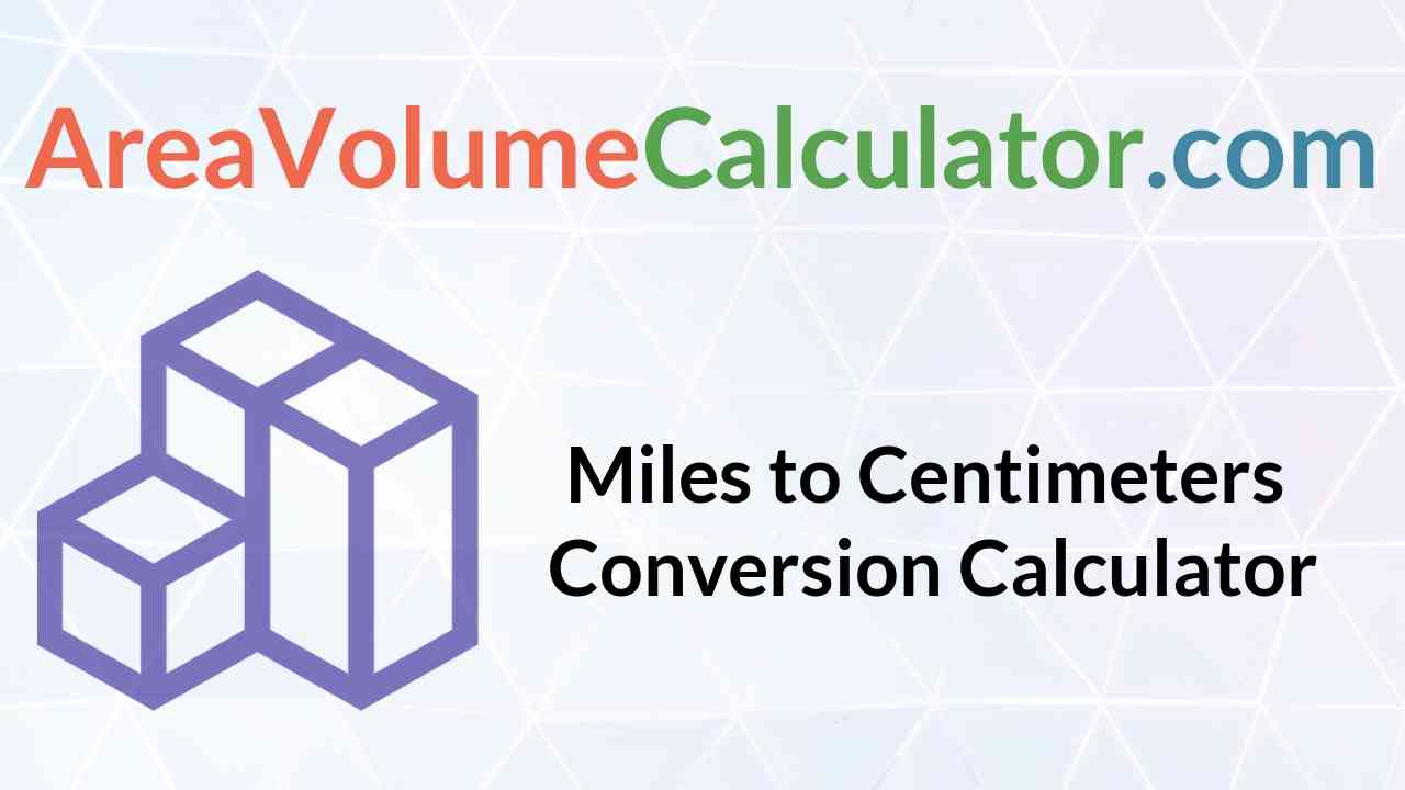 Miles To Centimeters Conversion Calculator