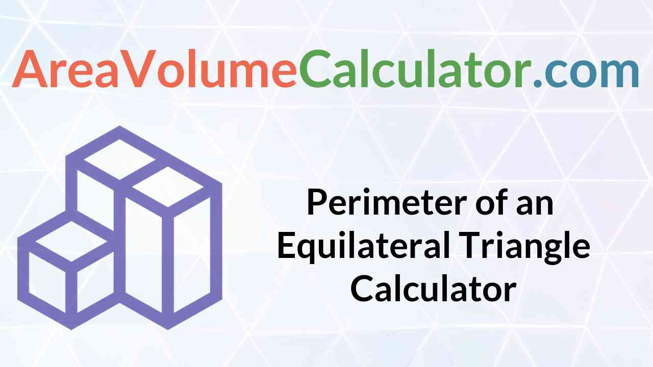 Perimeter of an Equilateral Triangle Calculator
