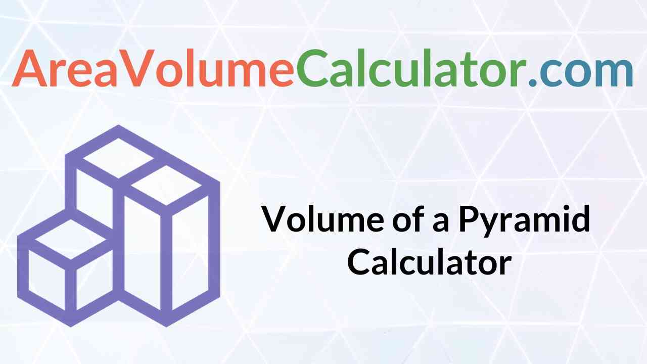 Volume of a Pyramid Calculator